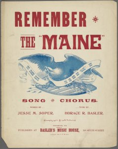 "Remember the ""Maine"", popular song in 1898 which included the line ""Avenge then the loss of our brave sailor laddies."""