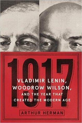 "Review of ""1917: Vladimir Lenin, Woodrow Wilson, and the"